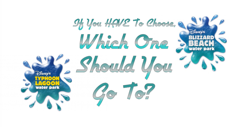 Blizzard Beach? Typhoon Lagoon? Disney Decisions, Decisions…